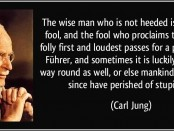 quote-the-wise-man-who-is-not-heeded-is-counted-a-fool-and-the-fool-who-proclaims-the-general-folly-carl-jung-345541